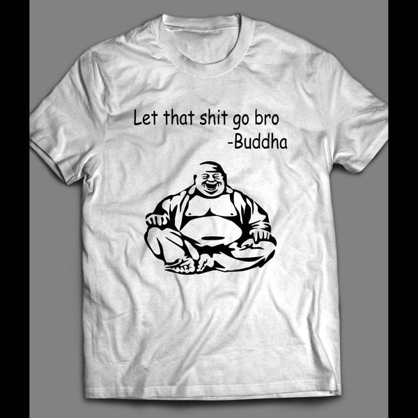 BUDDHA PARODY QUOTE FUNNY SHIRT - Old Skool Shirts