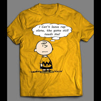 CHARLIE BROWN RAP GAME NEEDS ME SHIRT - Old Skool Shirts