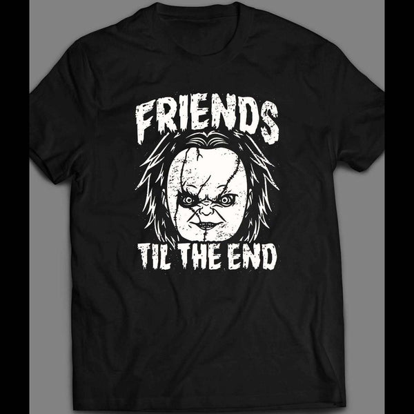 "CHUCKY ""FRIENDS TIL THE END"" HORROR MOVIE PARODY SHIRT - Old Skool Shirts"
