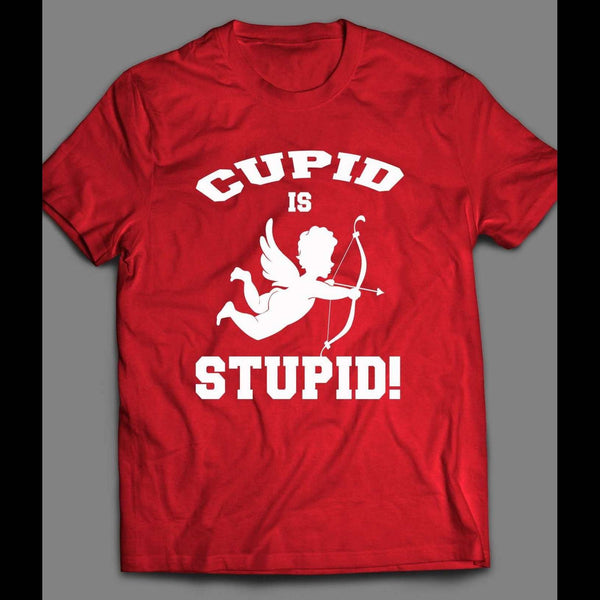 CUPID IS STUPID FUNNY VALENTINE'S DAY T-SHIRT - Old Skool Shirts