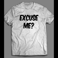 EXCUSE ME? FUNNY SHIRT - Old Skool Shirts