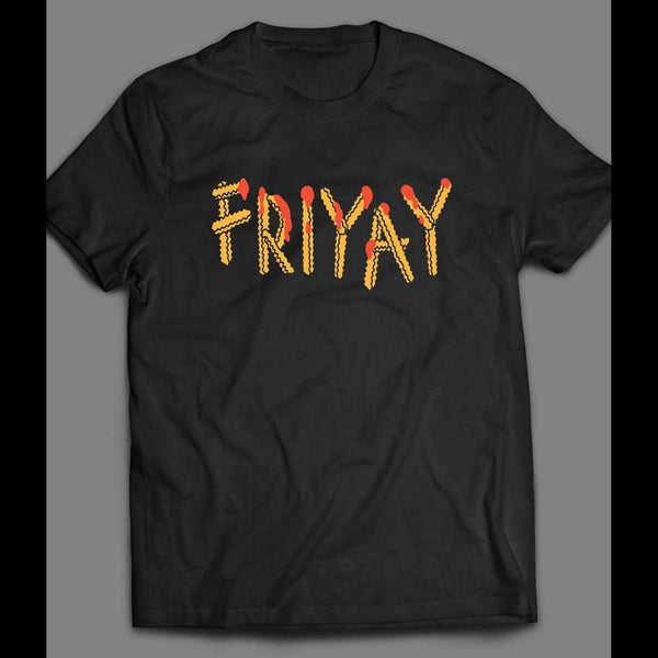 "FRIDAY PARODY ""FRIYAY"" IN FRENCH FRIES FONT FUNNY T-SHIRT"
