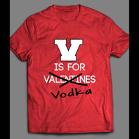 FUNNY DRINKING VALENTINE'S DAY THEMED T-SHIRT
