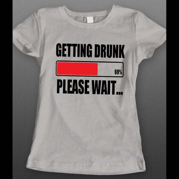 GETTING DRUNK PLEASE WAIT FUNNY LADIES SHIRT - Old Skool Shirts