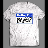 HELLO, I'M BAKED NAME TAG T-SHIRT