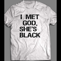 I MET GOD, SHE'S BLACK FUNNY SHIRT - Old Skool Shirts