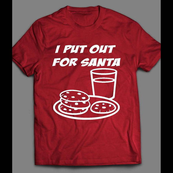 I PUT OUT FOR SANTA MILK AND COOKIES FUNNY CHRISTMAS T-SHIRT