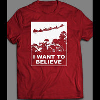 I WANT TO BELIEVE SANTA HOLIDAY SHIRT - Old Skool Shirts
