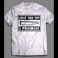 JUST THE TIP, I PROMISE FUNNY SHIRT - Old Skool Shirts