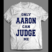 ONLY AARON CAN JUDGE ME SHIRT - Old Skool Shirts
