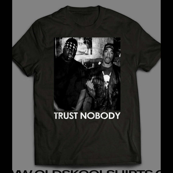 TRUST NOBODY WEST COAST RAPPER TUPAC AND EAST COAST RAPPER BIGGIE SMALLS SHIRT - Old Skool Shirts
