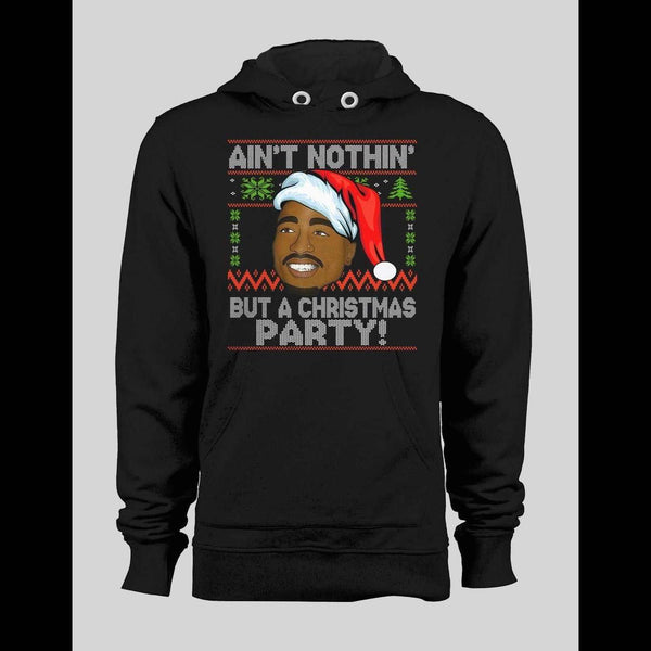 "TUPAC ""AIN'T NOTHIN' BUT A CHRISTMAS PARTY"" WINTER SWEATER/ HOODIE"