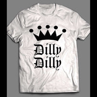 TV COMMERCIAL DILLY DILLY FUNNY T-SHIRT - Old Skool Shirts