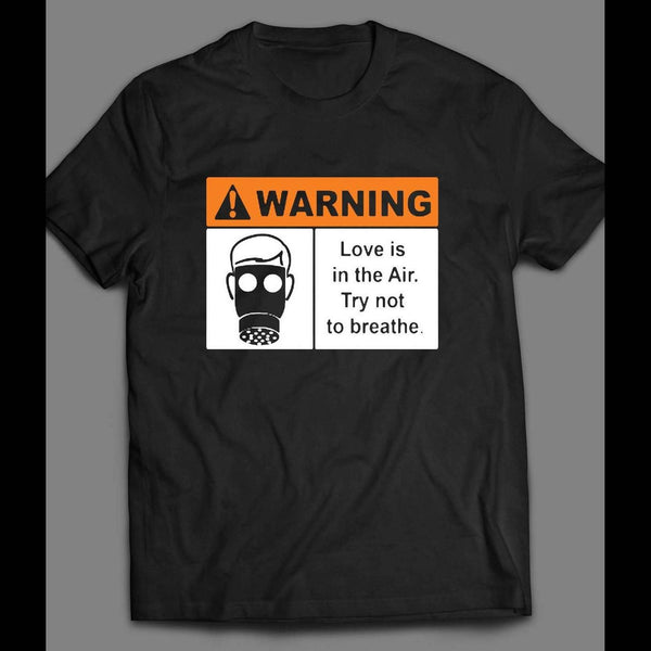 WARNING LOVE IS IN THE AIR, TRY NOT TO BREATH VALENTINE'S DAY T-SHIRT - Old Skool Shirts