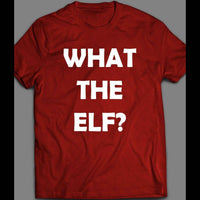 WHAT THE ELF? CHRISTMAS SHIRT - Old Skool Shirts