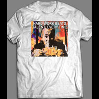 WOLF OF WALL STREET HARD WORK BEATS TALENT EVERY TIME SHIRT - Old Skool Shirts