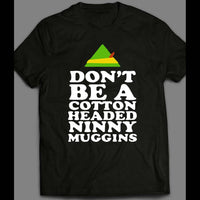 DON'T BE A COTTON HEADED NINNY MUGGINS CHRISTMAS FULL FRONT PRINT SHIRT - Old Skool Shirts