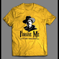 "DOC HOLLIDAY ""FORGIVE ME IF I DON'T SHAKE HANDS"" SHIRT"