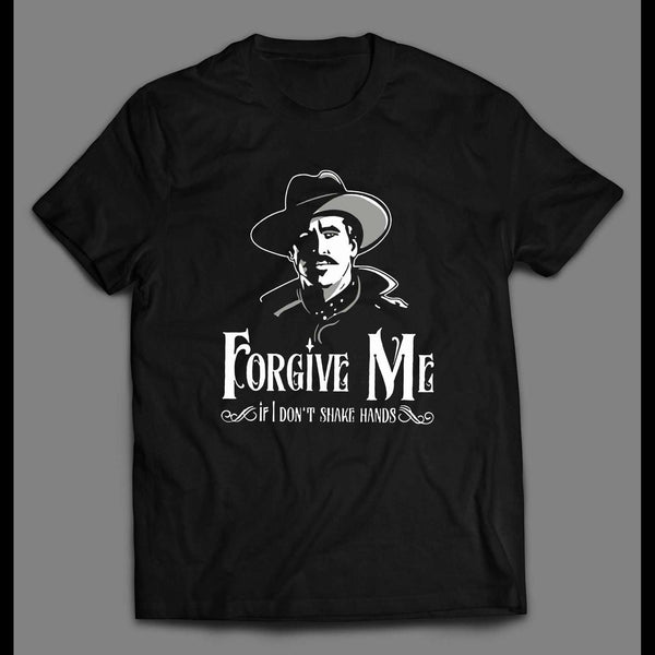 "DOC HOLIDAY ""FORGIVE ME IF I DON'T SHAKE HANDS"" SHIRT - Old Skool Shirts"