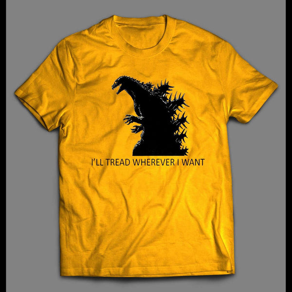 GODZILLA I'LL TREAD WHEREVER I WANT TO SHIRT - Old Skool Shirts
