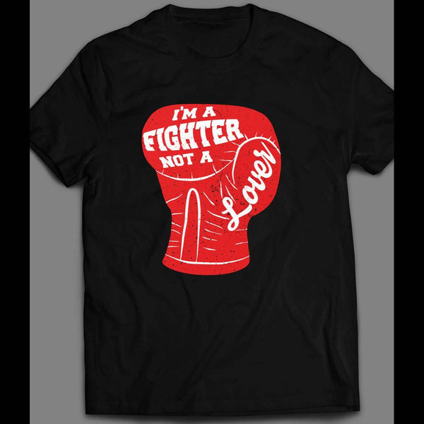 BOXING GLOVE I'M A FIGHTER NOT A LOVER SHIRT - Old Skool Shirts