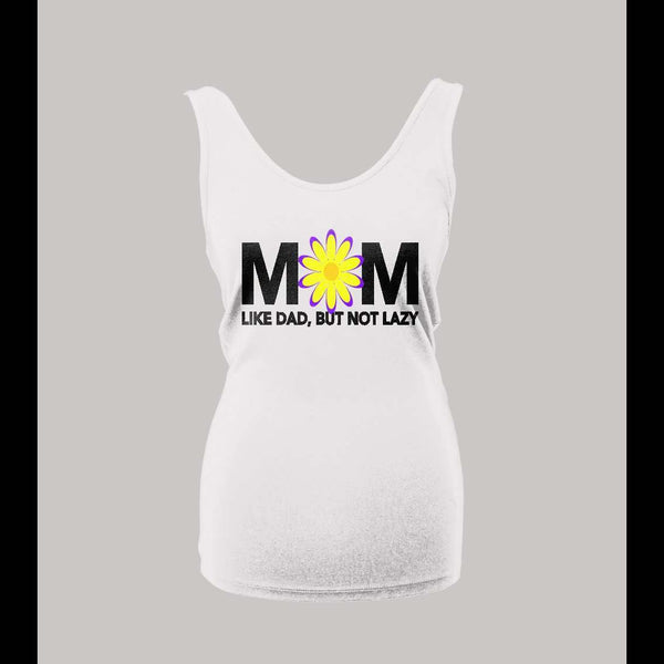 MOM LIKE DAD JUST NOT LAZY LADIES TANK TOP