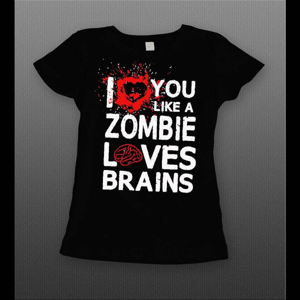 LADIES I LOVE YOU LIKE A ZOMBIE LOVES BRAINS VALENTINE'S DAY SHIRT - Old Skool Shirts