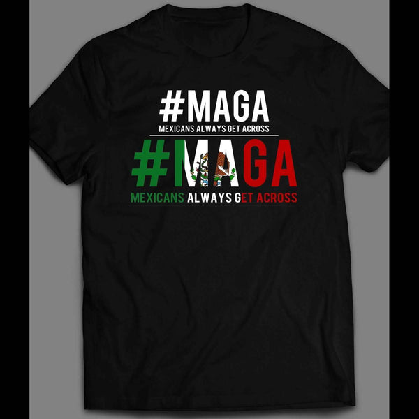 #MAGA MEXICANS ALWAYS GET ACROSS MEXICAN NATIONAL FLAG T-SHIRT - Old Skool Shirts