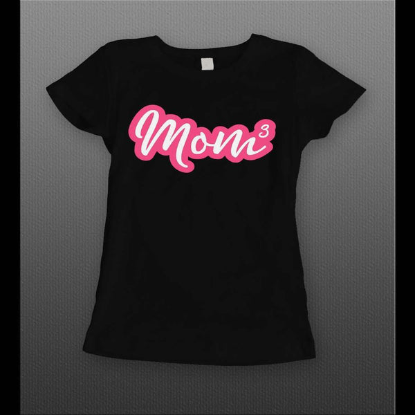 "LADIES STYLE MOTHERS DAY ""MOM TO THE 3RD POWER"" SHIRT"