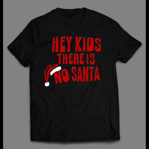 FUNNY HEY KIDS THERE IS NO SANTA ADULT HUMOR HOLIDAY T-SHIRT - Old Skool Shirts