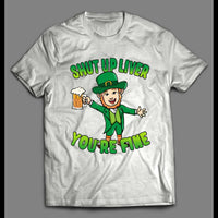 LEPRECHAUN SHUT UP LIVER YOU'RE FINE ST. PATTY'S DAY SHIRT - Old Skool Shirts
