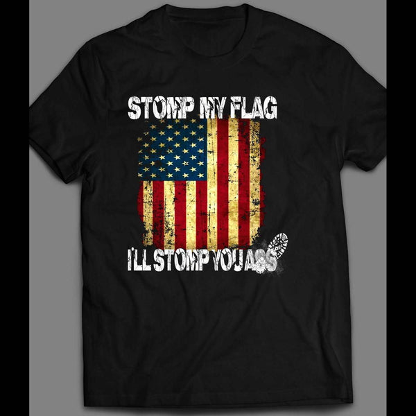 STOMP MY FLAG I'LL STOMP YOUR ASS AMERICAN FLAG 4TH OF JULY T-SHIRT
