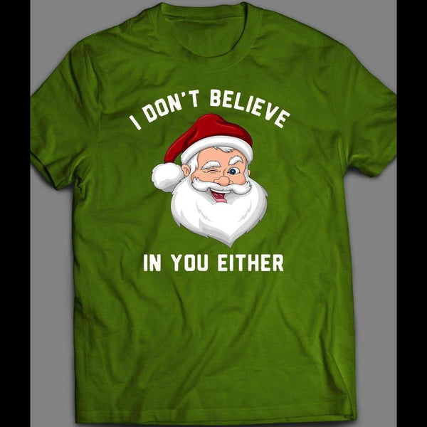 """I DON'T BELIEVE IN YOU"" FUNNY SANTA CLAUS CHRISTMAS XMAS OLDSKOOL SHIRT - Old Skool Shirts"