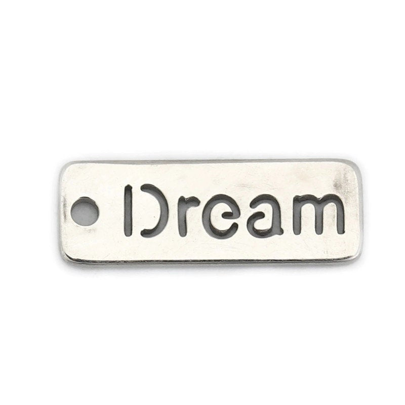 Dream Stainless Steel charm - Message stainless steel charm - Stainless steel pendant - Metal charm - Quote pendant - 17mm x 6mm (2316)