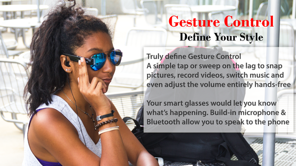 Truly define Gesture Control A simple tap or sweep on the lag to snap pictures, record videos, switch music and even adjust the volume entirely hands-free  Your smart glasses would let you know what's happening. Build-in microphone & Bluetooth allow you to speak to the phone