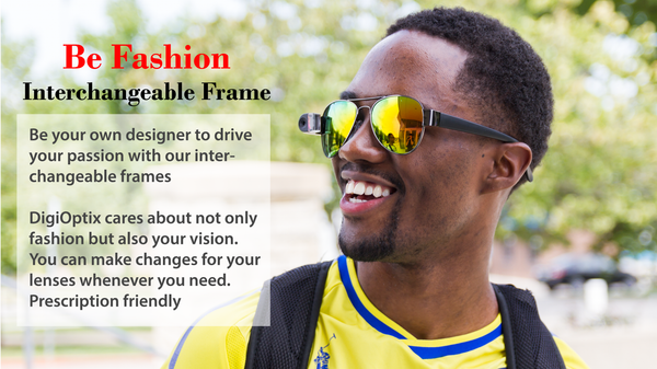 Be your own designer to drive your passion with our interchangeable frames  DigiOptix cares about not only fashion but also your vision. You can make changes for your lenses whenever you need. Prescription friendly