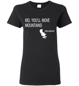 KID, YOU'LL MOVE MOUNTAINS T-SHIRT