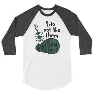 I do not like them Sam I am 3/4 sleeve raglan shirt