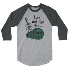 Load image into Gallery viewer, I do not like them Sam I am 3/4 sleeve raglan shirt