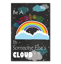 Load image into Gallery viewer, Be A Rainbow In Someone Else's Cloud Poster