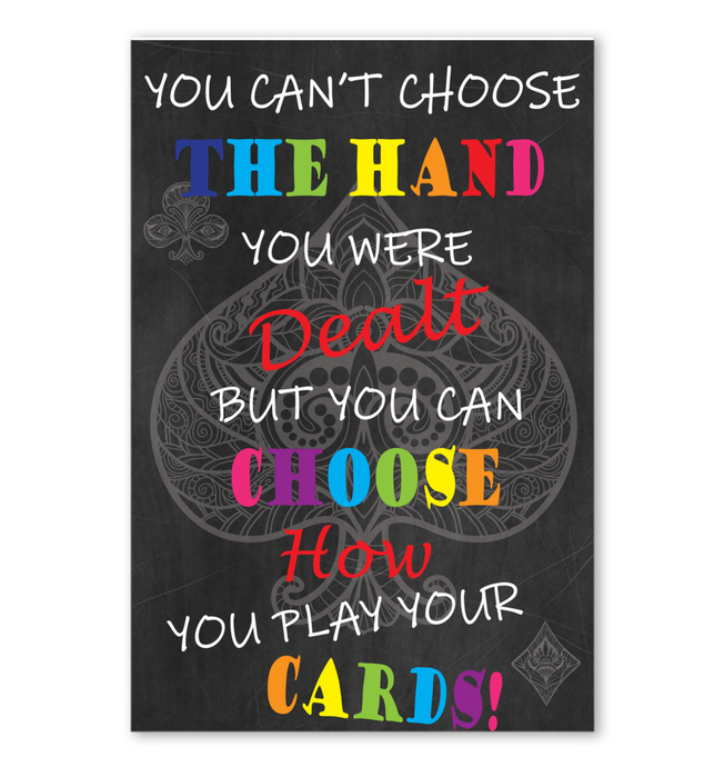 Choose How You Play Your Cards Poster