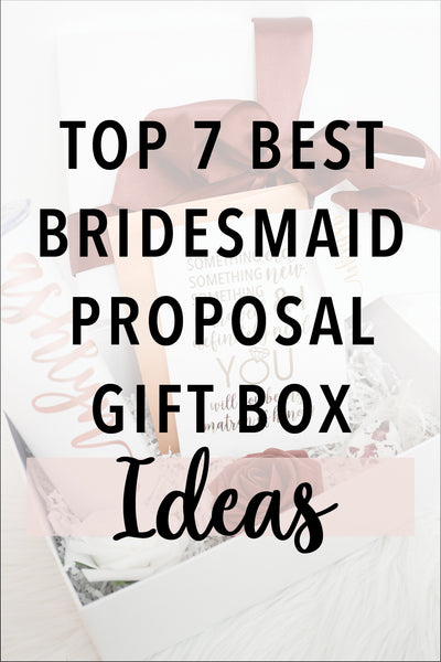 top 7 best bridesmaid proposal box ideas
