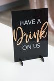 Have a Drink On Us Acrylic Sign for Boutiques & Small Businesses