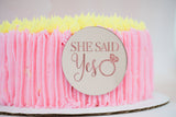 She Said Yes Personalized Cake Plaque