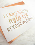 I Can't Wait to Ugly Cry at Your Wedding Foiled Card & Envelope