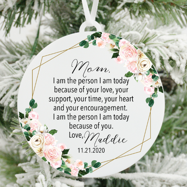I am the Person I am Today Because of You Mom Christmas Ornament