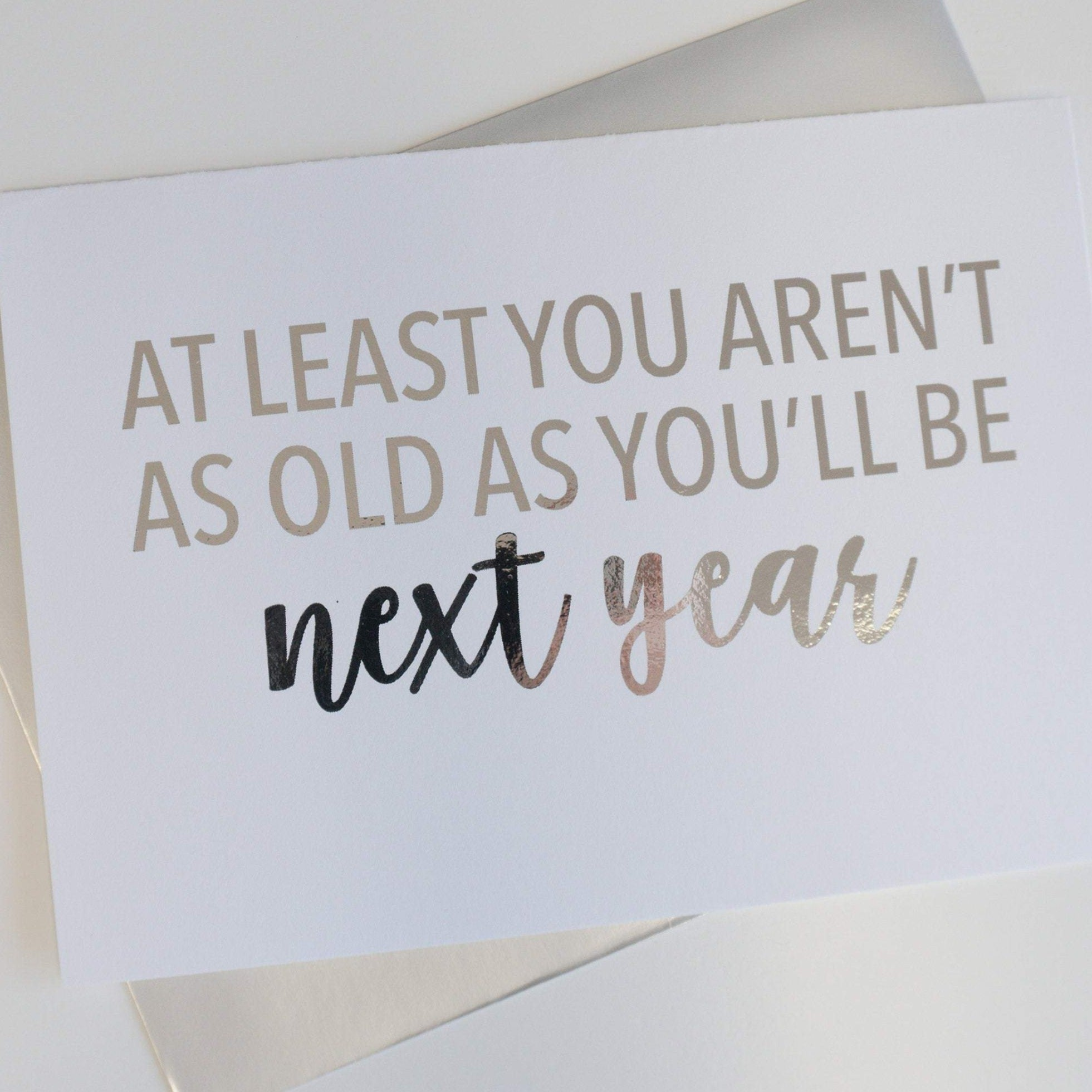 You Aren't As Old As You'll Be Next Year Foiled Card & Envelope