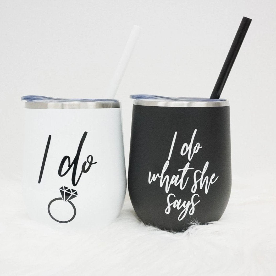 I Do and I Do What She Says Wine Tumbler Set