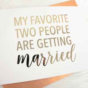 My Favorite Two People are Getting Married Foiled Card & Envelope