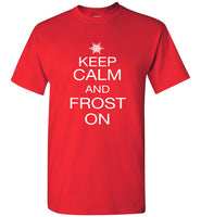 Keep Calm and Frost On - STANDARD T-Shirt